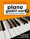 Piano gefällt mir! 50 Chart und Film Hits - Band 7: Von Ed Sheeran bis Moonlight - Das ultimative Spielbuch für Klavie