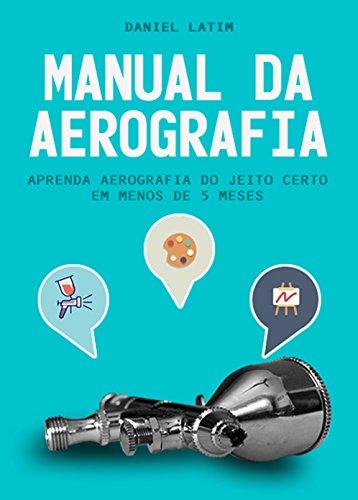manual-da-aerografia-aprenda-aerografia-do-jeito-certo-em-menos-de-5-meses-portuguese-edition