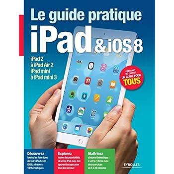 Le guide pratique iPad et iOS 8 : Pour tous les iPad à partir de l'iPad 2 - Débutant ou expert, un guide pour tous
