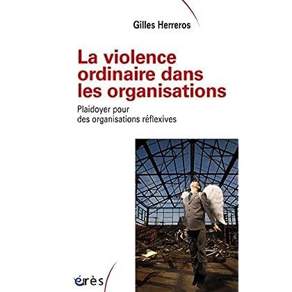 La violence ordinaire dans les organisations: Plaidoyer pour des organisations réflexives (Sociologie clinique)