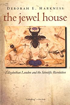 The Jewel House: Elizabethan London and the Scientific Revolution by [Harkness, Deborah E.]