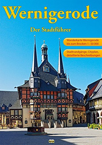Wernigerode - Der Stadtführer: Ein Führer durch die bunte Stadt am Harz