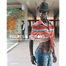 Figures and Fictions: Contemporary South African Photography by Professor Tamar Garb (2011-05-03)