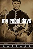 My Rebel Days: 1861~1865 (Expanded, Annotated)