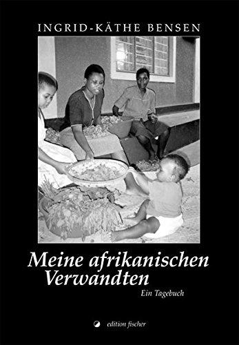 Meine afrikanischen Verwandten: Ein Tagebuch (edition fischer)
