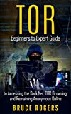 #5: TOR : Beginners to Expert Guide to Accessing the Dark Net, TOR Browsing, and Remaining Anonymous Online (deep web, darknet, hacking)