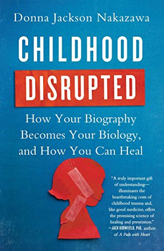 Childhood Disrupted: How Your Biography Becomes Your Biology, and How You Can Heal (English Edition)