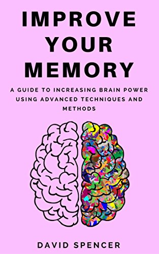Improve Your Memory: A Guide to Increasing Brain Power Using Advanced Techniques and Methods (English Edition)