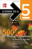 5 Steps to a 5 500 AP Biology Questions to Know by Test Day (5 Steps to a 5 on the Advanced Placement Examinations Series) by Lebitz, Mina, editor - Evangelist, Thomas A. (2010) Paperback
