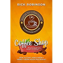 Coffee Shop Business Smart Startup: How to Start, Run & Grow a Trendy Coffee House on a Budget (English Edition)