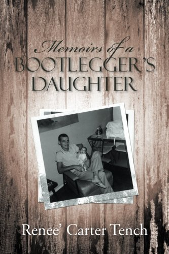 Memoirs of a Bootlegger's Daughter by Renee' Carter Tench (2016-10-11)