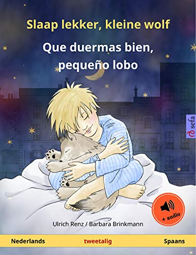 Slaap lekker, kleine wolf - Que duermas bien, pequeño lobo (Nederlands - Spaans): Tweetalig kinderboek, met luisterboek (Sefa prentenboeken in twee talen) (Dutch Edition)