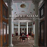 Robert Adam: Country House Design, Decoration, and the Art of Elegance from Rizzoli International Publications