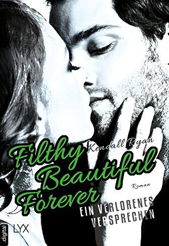 Filthy Beautiful Forever - Ein verlorenes Versprechen (Filthy-Beautiful-Reihe 4) von [Ryan, Kendall]