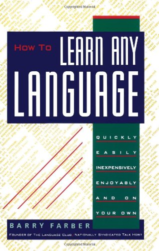 How To Learn Any Language: Quickly, Easily, Inexpensively, Enjoyably and on Your Own par Barry Farber