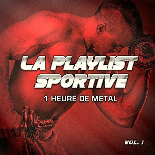 La playlist sportive, Vol. 1 : 1 heure de Métal et de Hard-Rock pour votre séance de sport et de fitness