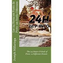 Las 24 Horas en Punto de Pinto: un Sueño Diferente: The 24 Hours O'clock of Pinto: a Different Dream (Spanish Edition)