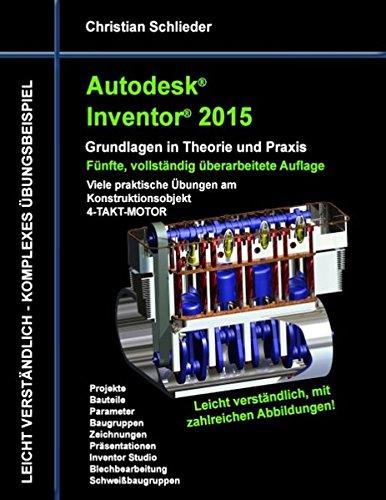 Autodesk Inventor 2015 - Grundlagen in Theorie und Praxis: Viele praktische Übungen am Konstruktionsobjekt 4-Takt-Motor -