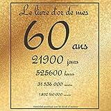 Le livre d'or de mes 60 ans, 21900 jours, ...: Thème gold, livre à personnaliser pour anniversaire - 21x21cm 75 pages
