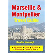 Marseille & Montpellier Travel Guide - Attractions, Eating, Drinking, Shopping & Places To Stay (English Edition)