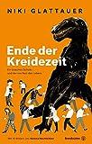 Ende der Kreidezeit - Ein bisschen Schule - und der irre Rest des Lebens - Niki Glattauer
