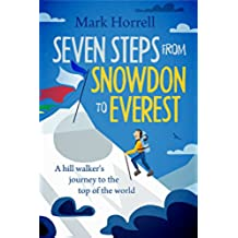 Seven Steps from Snowdon to Everest: A hill walker's journey to the top of the world (English Edition)