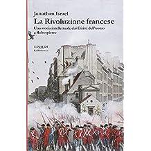 La rivoluzione francese. Una storia intellettuale dai Diritti dell'uomo a Robespierre