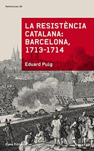 Descargar Libro La resistència catalana: Barcelona 1713-1714 (Catalan Edition) de Eduard Puig