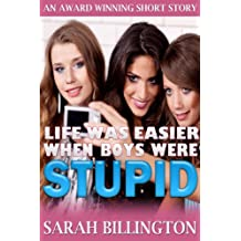 Life Was Easier When Boys Were Stupid (A Young Adult Romance)