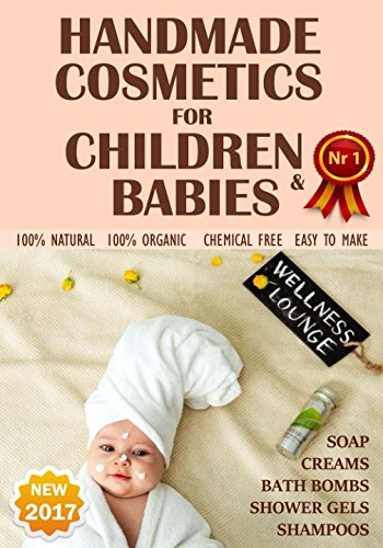 NEW 2017. Handmade Cosmetics for Children and Babies. 100% NATURAL. Soaps, Bath Bombs, Shampoo, Creams, Shower gels - 100% organic, chemical free, easy to make.