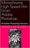 Monochrome High Speed Film Grain Adobe Photoshop: All Adobe Photoshop Versions (Adobe Photoshop Made Easy Book 322) (English Edition)