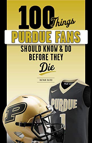 100 Things Purdue Fans Should Know & Do Before They Die (100 Things...Fans Should Know) di Nathan Baird