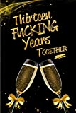 Thirteen Fucking Years Together: Blank Lined 6x9 Funny Love, Dating Journal / Notebook.Perfect 13th Anniversary Party Adult Gag Gift for Couples.Also ... Day, Thanksgiving, Appreciation etc