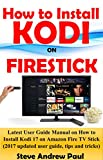 How to install Kodi on FireStick: Latest User Guide Manual on How to Install Kodi 17 on Amazon Fire TV Stick (2017 updated user guide, tips and tricks)