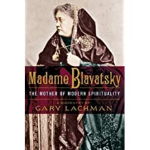 Madame Blavatsky: The Mother of Modern Spirituality by Gary Lachman ( 2012 )