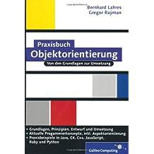 Praxisbuch Objektorientierung: Prinzipien, Design, Umsetzung: OOP mit C++, Java, Ruby und C#, inkl. Aspektorientierung (Galileo Computing)