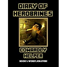 Worst Job Ever! [An Unofficial Minecraft Book] (Diary of Herobrine's Cowardly Helper Book 1)
