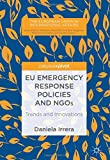 EU Emergency Response Policies and NGOs: Trends and Innovations (The European Union in International Affairs)