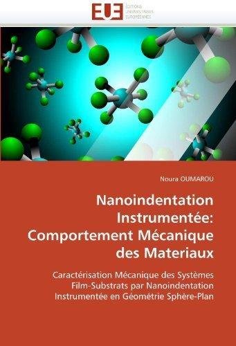 Nanoindentation Instrumentée: Comportement Mécanique des Materiaux: Caractérisation Mécanique des Systèmes Film-Substrats par Nanoindentation Instrumentée en Géométrie Sphère-Plan by OUMAROU, Noura (2010) Paperback