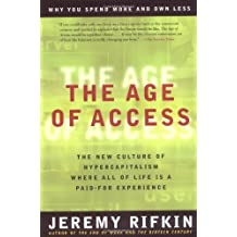 The Age of Access: The New Culture of Hypercapitalism, Where all of Life is a Paid-For Experience by Jeremy Rifkin (2001-03-31)