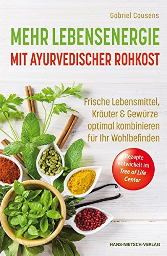 Mehr Lebensenergie mit ayurvedischer Rohkost: Frische Lebensmittel, Kräuter & Gewürze optimal kombinieren für ihr Wohlbefinden - Ayurvedische Kräuter-medizin
