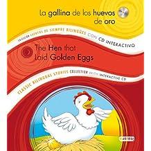 La gallina de los huevos de oro / The Hen that Laid Golden Eggs: Colección Cuentos de Siempre Bilingües con CD interactivo. Classic Bilingual Stories collection with interactive CD