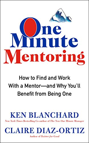 one-minute-mentoring-how-to-find-and-work-with-a-mentor-and-why-youll-benefit-from-being-one