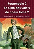 Cover of: Rocambole 2 Le Club des valets de coeur Tome 2   Pierre Alexis Ponson Du Terrail