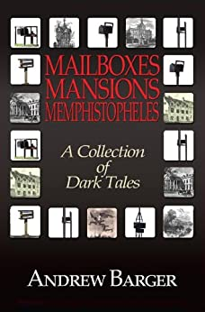 Mailboxes - Mansions - Memphistopheles: A Collection of Dark Tales (English Edition) di [Barger, Andrew]