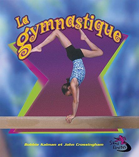 La Gymnastique / Gymnastics in Action par Bobbie Kalman