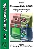 Steuern mit der LOGO! Band 1: Arbeitsbuch mit praktischen Übungen und projektbezogenen Aufgaben - Grundlehrgang Teilnehmerunterlagen
