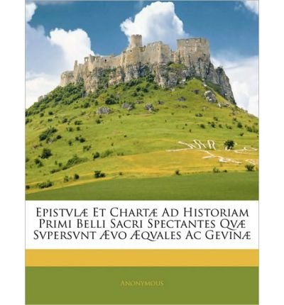 epistvl-et-chart-ad-historiam-primi-belli-sacri-spectantes-qv-svpersvnt-vo-qvales-ac-gevin-paperback