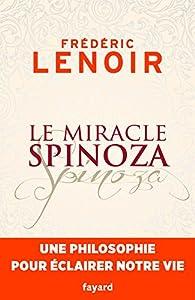 Le miracle Spinoza : Une philosophie pour éclairer notre vie par Frédéric Lenoir