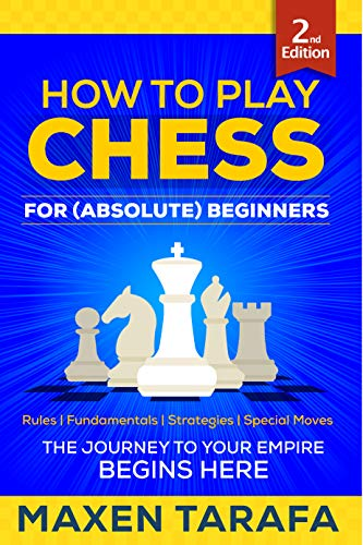 Chess: How to Play Chess for (Absolute) Beginners: The Journey to Your Empire Begins Here (The Skill Artist's Guide - Chess Strategy, Chess Books Book 3) PDF Descargar